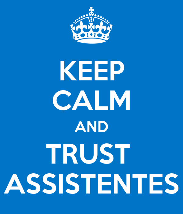 KEEP CALM AND TRUST  ASSISTENTES