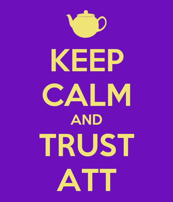 KEEP CALM AND TRUST ATT