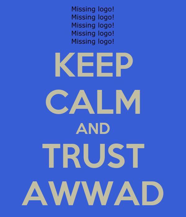 KEEP CALM AND TRUST AWWAD