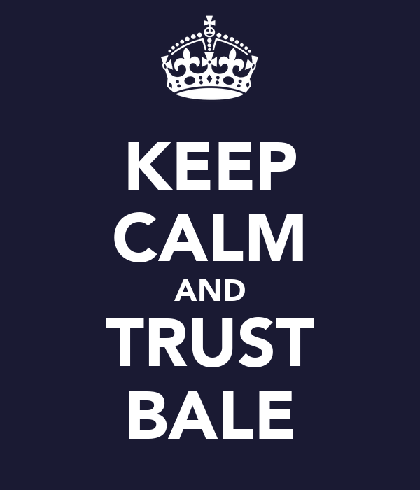 KEEP CALM AND TRUST BALE