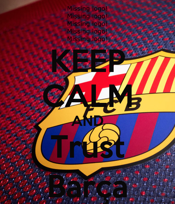 KEEP CALM AND Trust Barça
