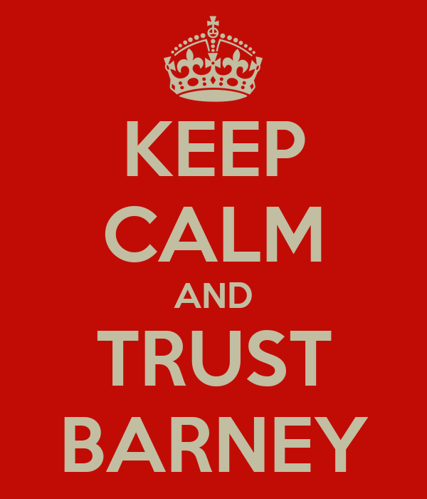 KEEP CALM AND TRUST BARNEY