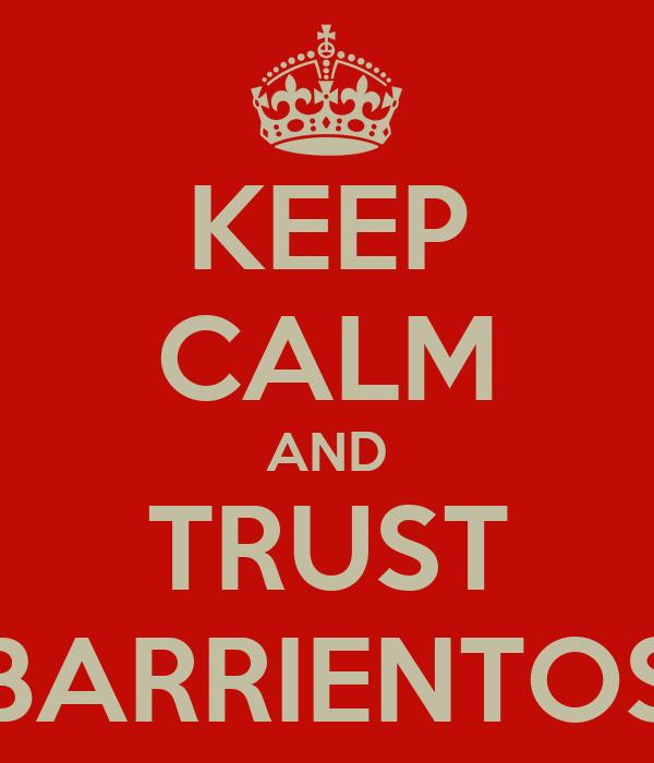 KEEP CALM AND TRUST BARRIENTOS