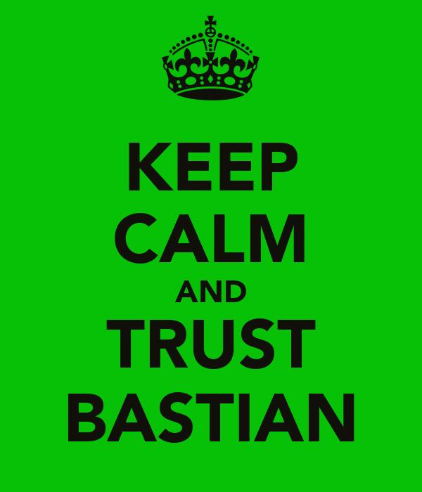 KEEP CALM AND TRUST BASTIAN