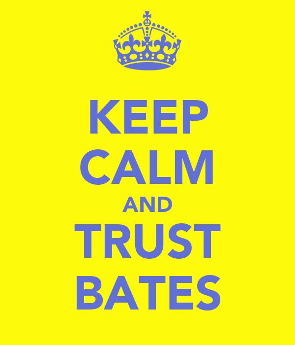 KEEP CALM AND TRUST BATES