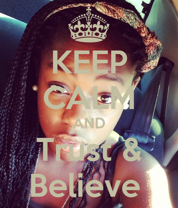 KEEP CALM AND Trust & Believe