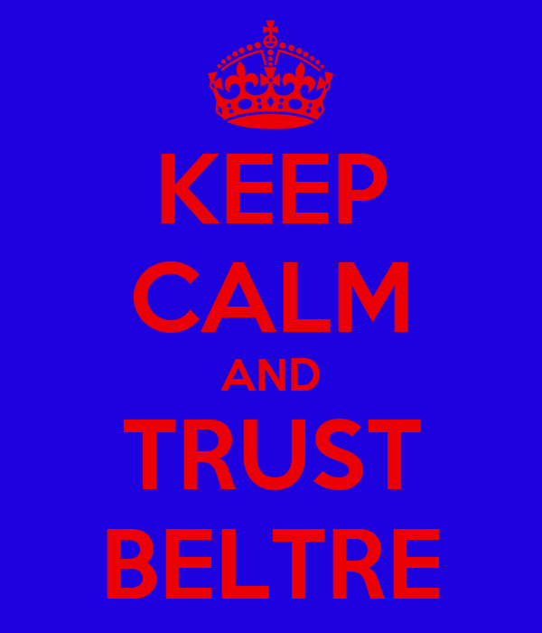 KEEP CALM AND TRUST BELTRE