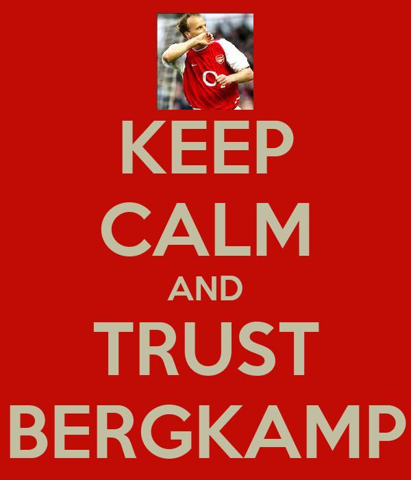 KEEP CALM AND TRUST BERGKAMP