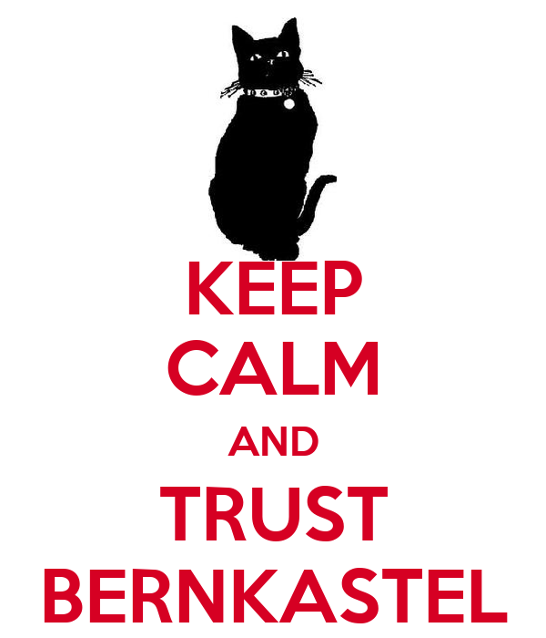 KEEP CALM AND TRUST BERNKASTEL