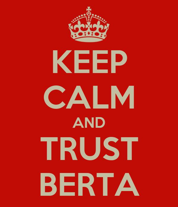 KEEP CALM AND TRUST BERTA