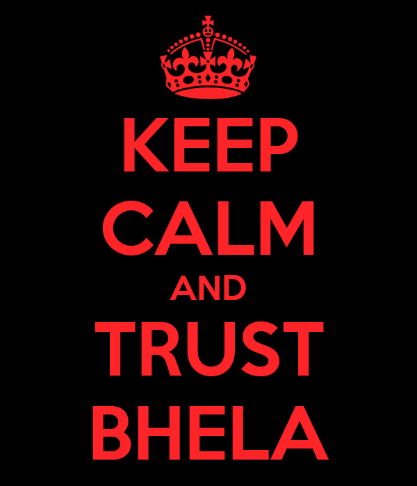 KEEP CALM AND TRUST BHELA