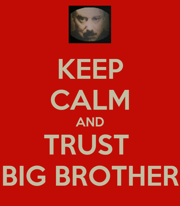 KEEP CALM AND TRUST  BIG BROTHER