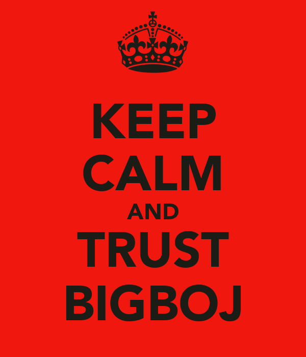 KEEP CALM AND TRUST BIGBOJ