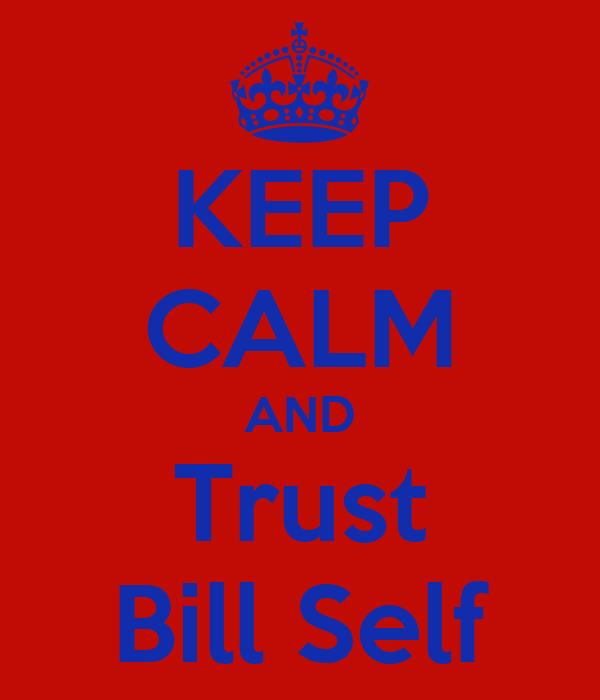 KEEP CALM AND Trust Bill Self