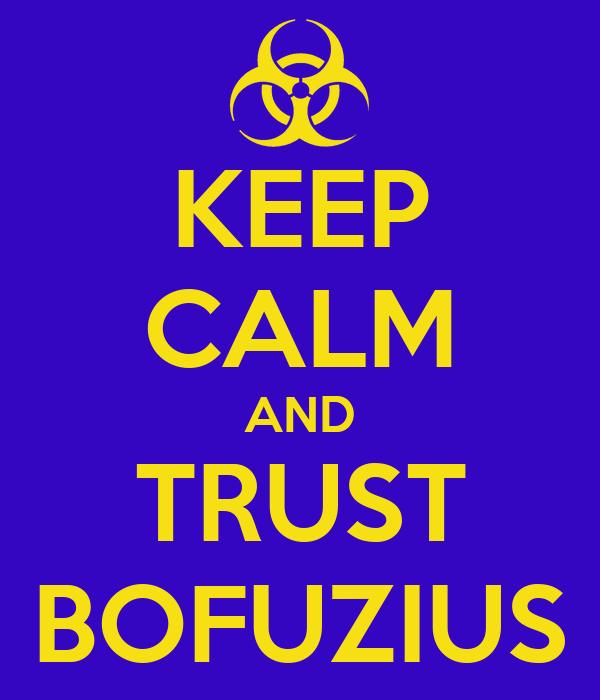 KEEP CALM AND TRUST BOFUZIUS