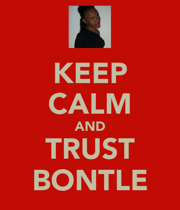 KEEP CALM AND TRUST BONTLE