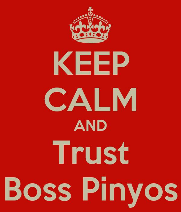 KEEP CALM AND Trust Boss Pinyos