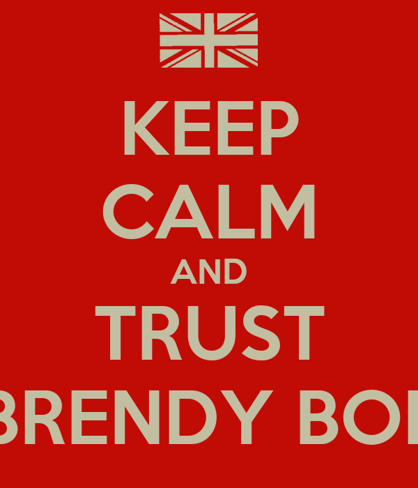 KEEP CALM AND TRUST BRENDY BOI