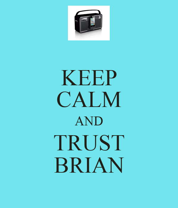 KEEP CALM AND TRUST BRIAN