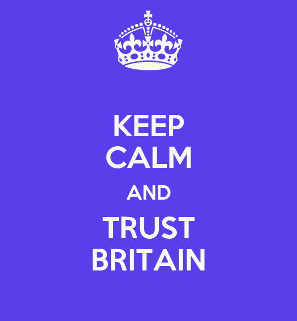 KEEP CALM AND TRUST BRITAIN