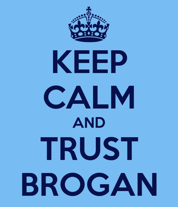 KEEP CALM AND TRUST BROGAN