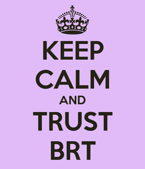 KEEP CALM AND TRUST BRT