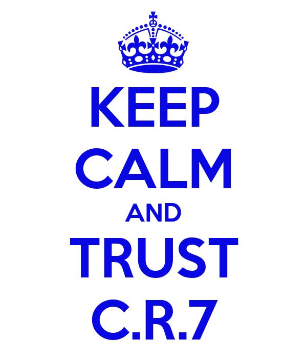 KEEP CALM AND TRUST C.R.7