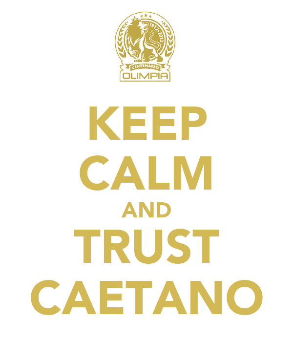 KEEP CALM AND TRUST CAETANO