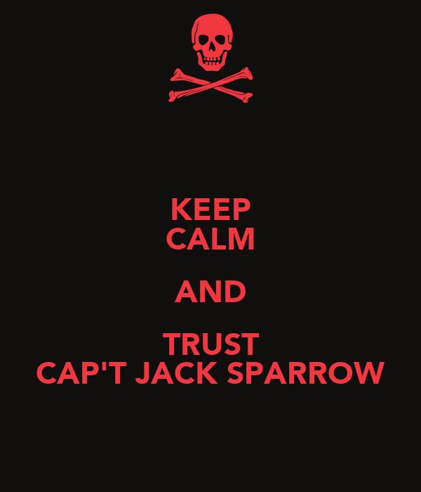 KEEP CALM AND TRUST CAP'T JACK SPARROW