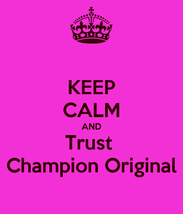 KEEP CALM AND Trust  Champion Original