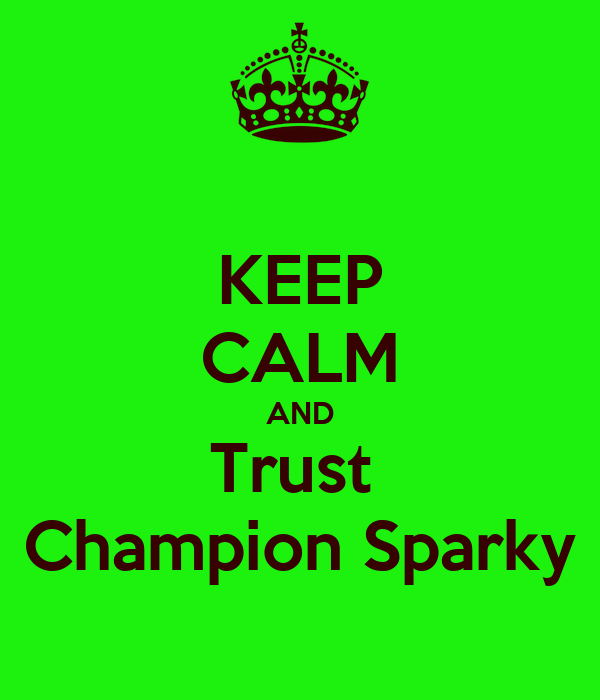 KEEP CALM AND Trust  Champion Sparky