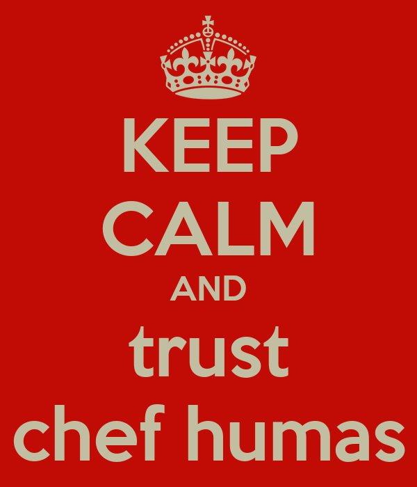 KEEP CALM AND trust chef humas