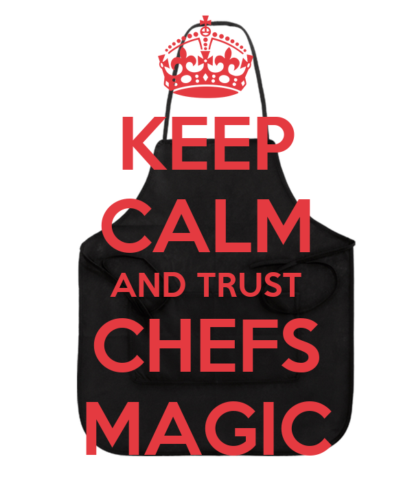 KEEP CALM AND TRUST CHEFS MAGIC