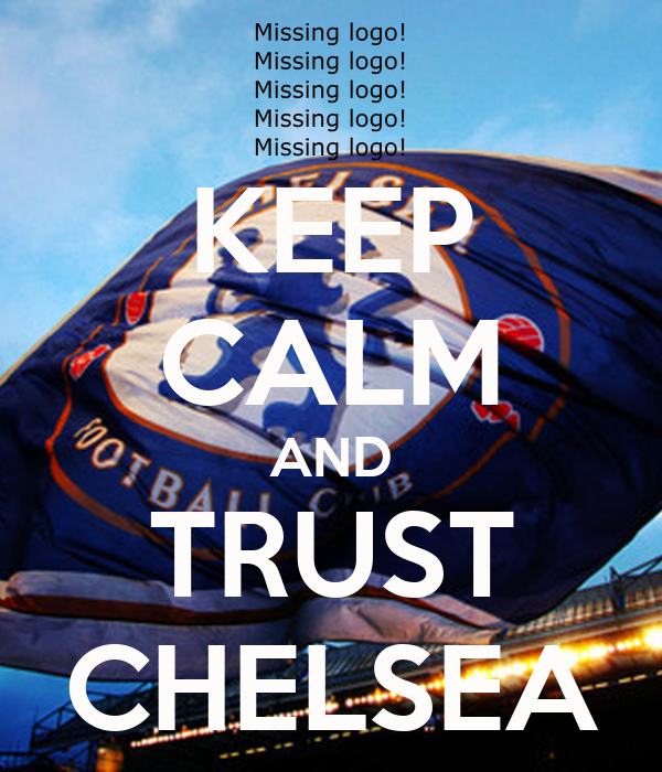 KEEP CALM AND TRUST CHELSEA