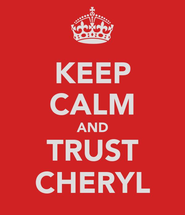 KEEP CALM AND TRUST CHERYL