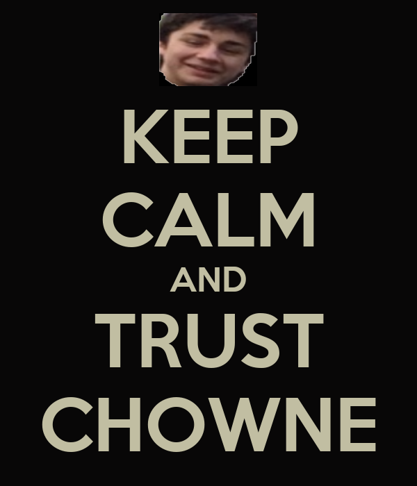 KEEP CALM AND TRUST CHOWNE