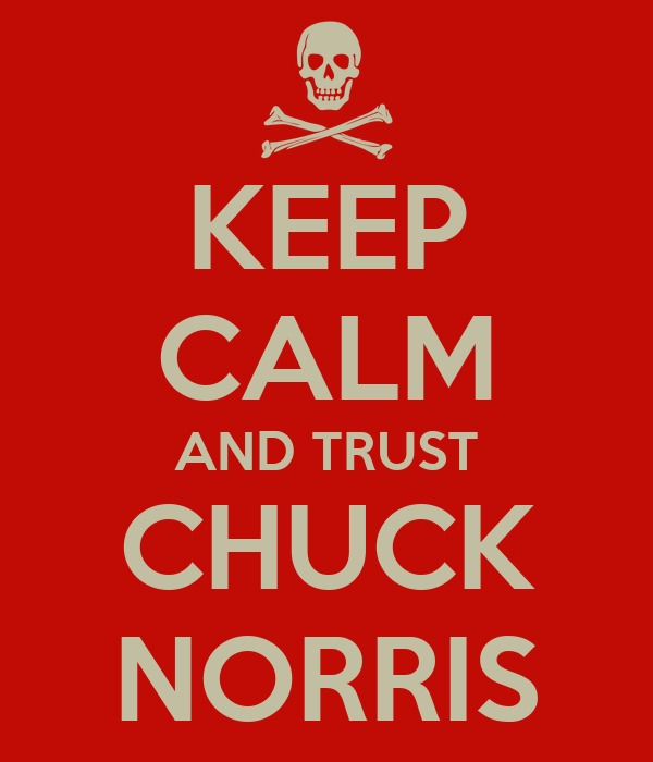 KEEP CALM AND TRUST CHUCK NORRIS