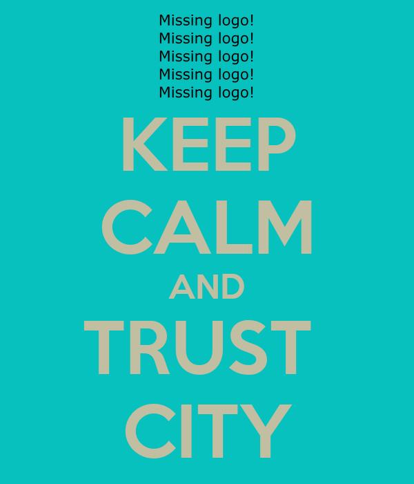 KEEP CALM AND TRUST  CITY