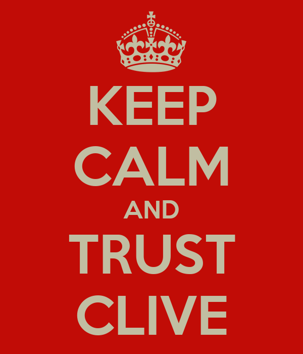 KEEP CALM AND TRUST CLIVE