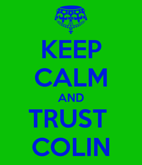 KEEP CALM AND TRUST  COLIN
