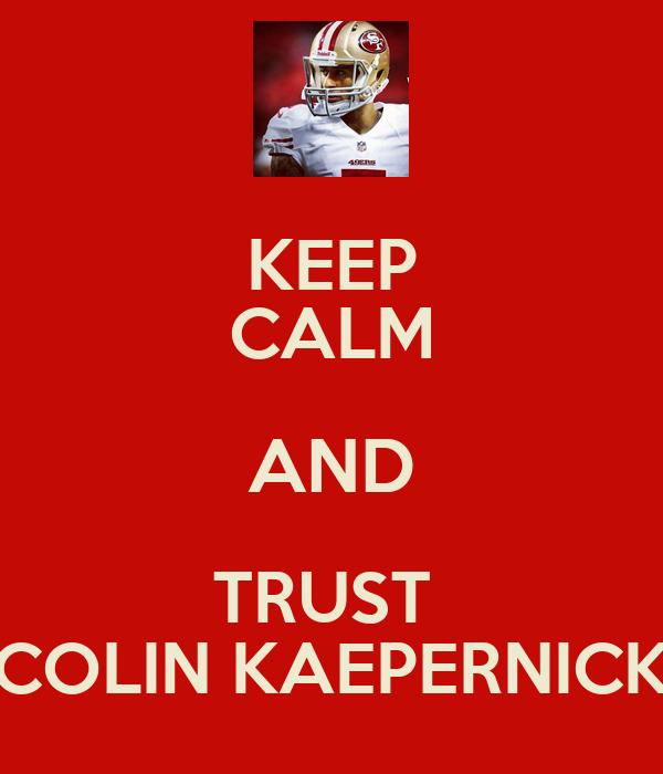 KEEP CALM AND TRUST  COLIN KAEPERNICK