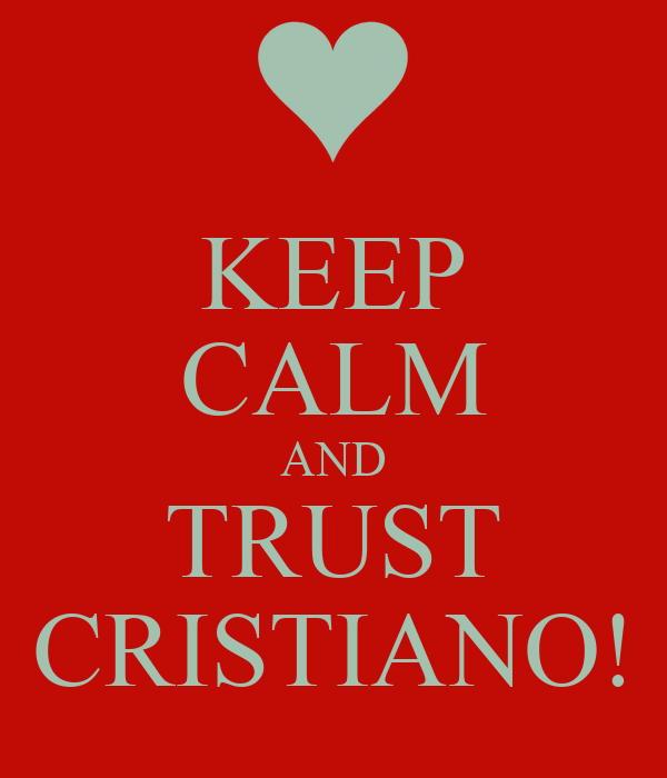 KEEP CALM AND TRUST CRISTIANO!