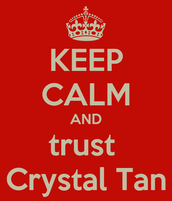 KEEP CALM AND trust  Crystal Tan
