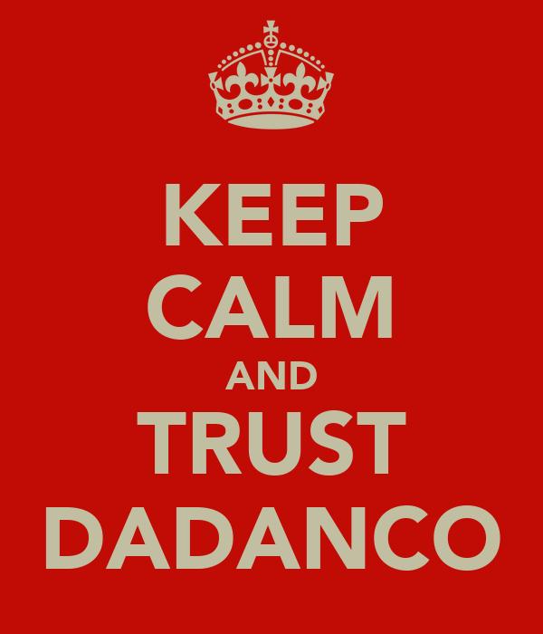 KEEP CALM AND TRUST DADANCO