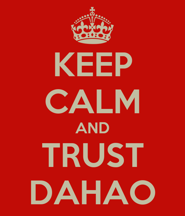 KEEP CALM AND TRUST DAHAO