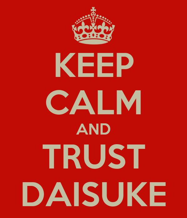 KEEP CALM AND TRUST DAISUKE
