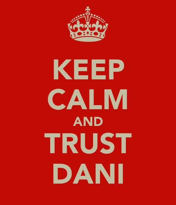 KEEP CALM AND TRUST DANI