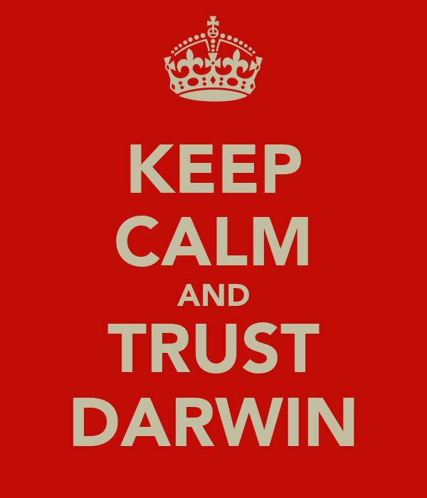 KEEP CALM AND TRUST DARWIN