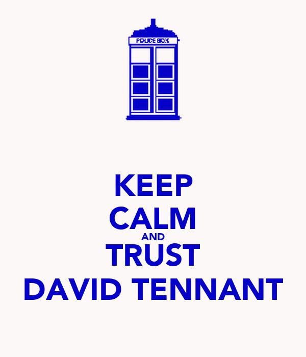 KEEP CALM AND TRUST DAVID TENNANT