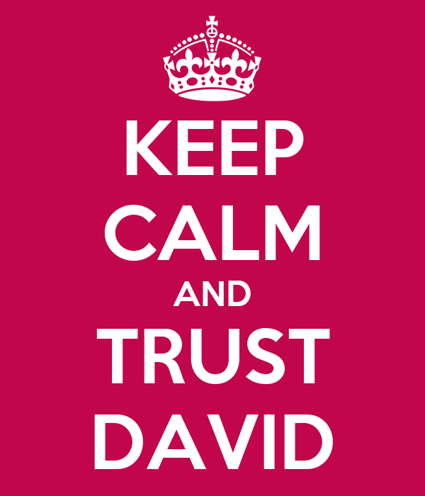 KEEP CALM AND TRUST DAVID